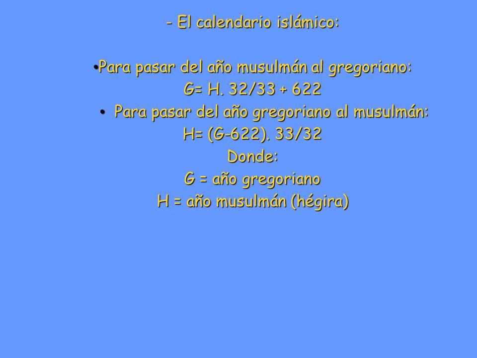 Otros sistemas de cómputo del tiempo: - El calendario islámico: Para pasar del año musulmán al gregoriano: Para pasar del año musulmán al gregoriano: