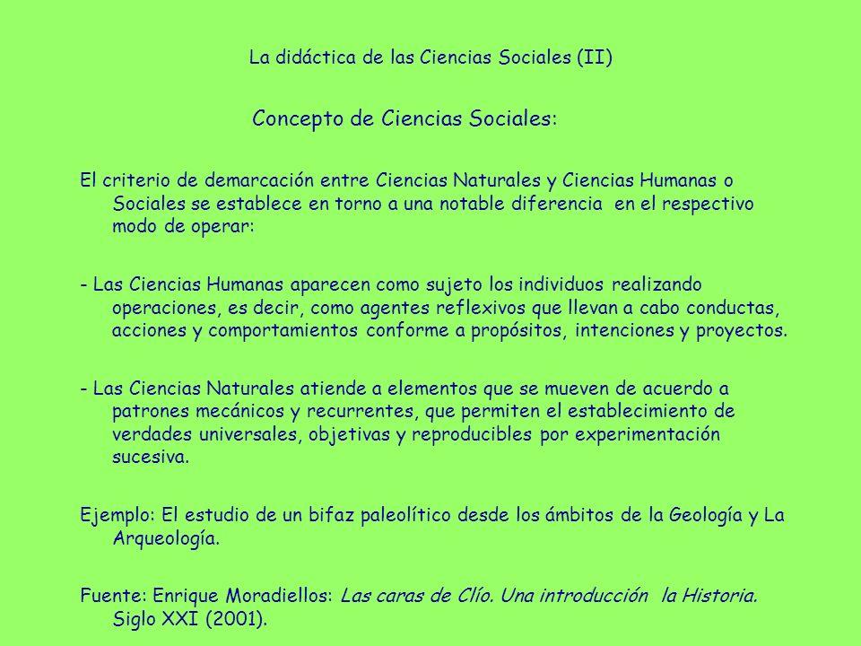 La didáctica de las Ciencias Sociales (III) Concepto de Ciencias Sociales: Participan de la naturaleza de la ciencia desde que ostentan los siguientes rasgos: - Pretenden ser verdaderas y no ficticias, arbitrarias o caprichosas.