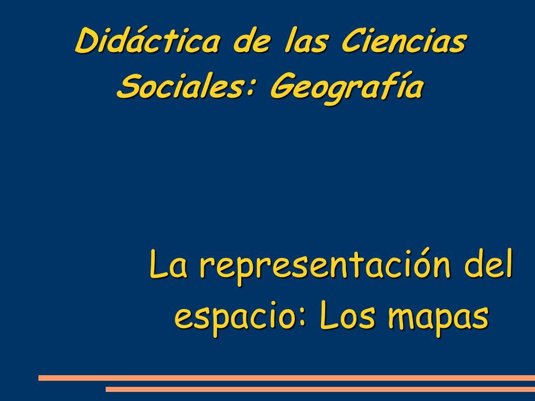 Didáctica de las Ciencias Sociales: Geografía La representación del espacio: Los mapas