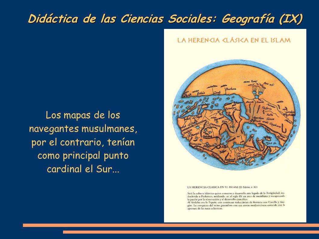 Didáctica de las Ciencias Sociales: Geografía (IX) Los mapas de los navegantes musulmanes, por el contrario, tenían como principal punto cardinal el S