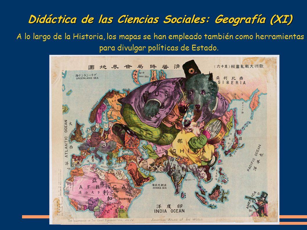 Didáctica de las Ciencias Sociales: Geografía (XI) A lo largo de la Historia, los mapas se han empleado también como herramientas para divulgar políti