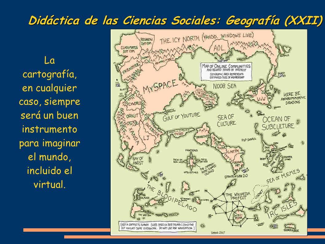 Didáctica de las Ciencias Sociales: Geografía (XXII) La cartografía, en cualquier caso, siempre será un buen instrumento para imaginar el mundo, inclu