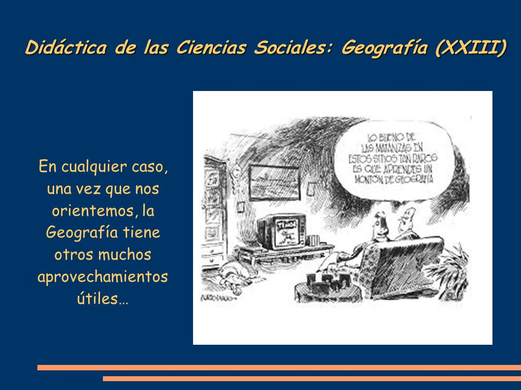 Didáctica de las Ciencias Sociales: Geografía (XXIII) En cualquier caso, una vez que nos orientemos, la Geografía tiene otros muchos aprovechamientos