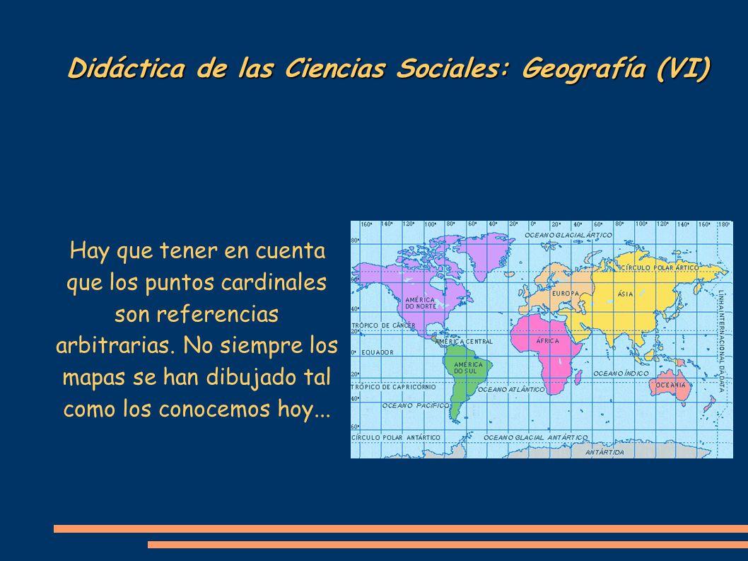 Didáctica de las Ciencias Sociales: Geografía (VI) Hay que tener en cuenta que los puntos cardinales son referencias arbitrarias. No siempre los mapas
