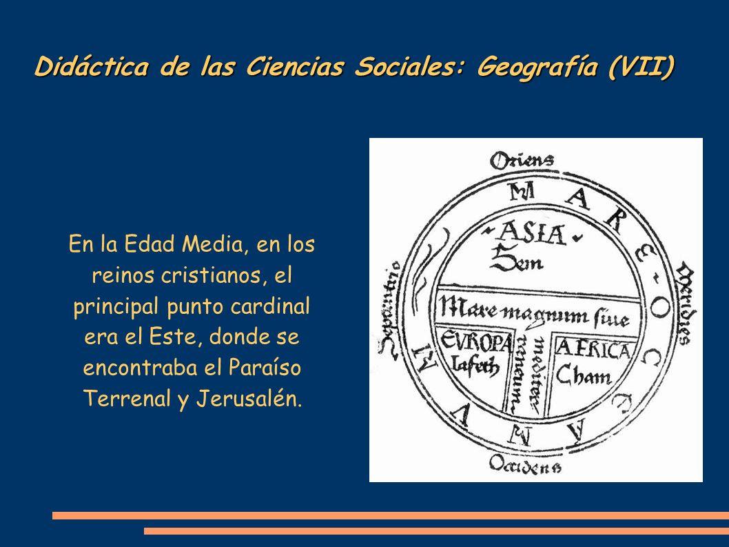 Didáctica de las Ciencias Sociales: Geografía (VII) En la Edad Media, en los reinos cristianos, el principal punto cardinal era el Este, donde se enco