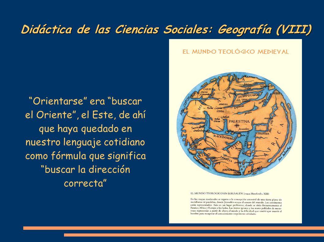 Didáctica de las Ciencias Sociales: Geografía (VIII) Orientarse era buscar el Oriente, el Este, de ahí que haya quedado en nuestro lenguaje cotidiano