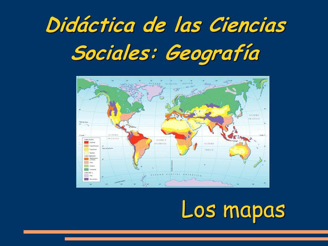 Didáctica de las Ciencias Sociales: Geografía Los mapas
