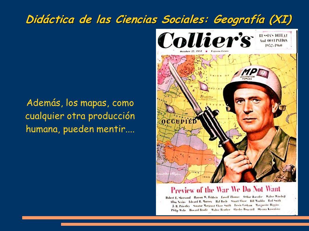 Didáctica de las Ciencias Sociales: Geografía (XI) Además, los mapas, como cualquier otra producción humana, pueden mentir....