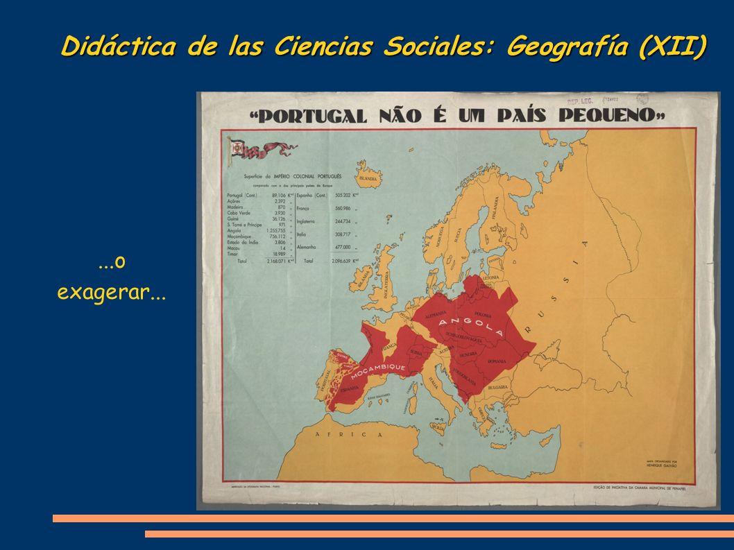 Didáctica de las Ciencias Sociales: Geografía (XII)...o exagerar...