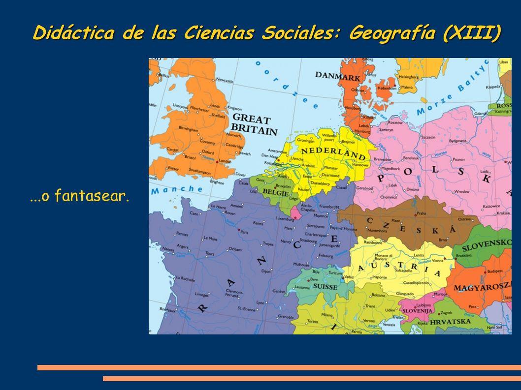 Didáctica de las Ciencias Sociales: Geografía (XIII)...o fantasear.