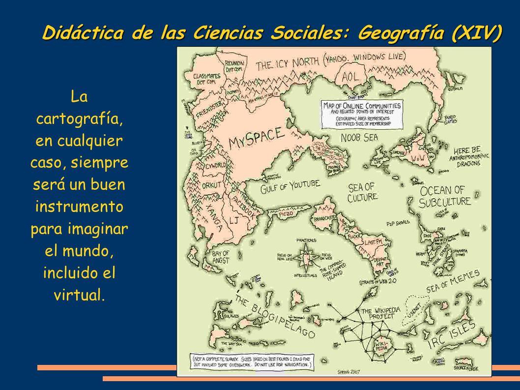 Didáctica de las Ciencias Sociales: Geografía (XIV) La cartografía, en cualquier caso, siempre será un buen instrumento para imaginar el mundo, inclui