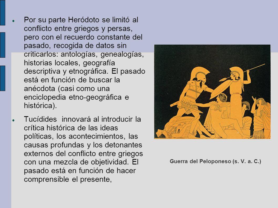 Por su parte Heródoto se limitó al conflicto entre griegos y persas, pero con el recuerdo constante del pasado, recogida de datos sin criticarlos: antologías, genealogías, historias locales, geografía descriptiva y etnográfica.