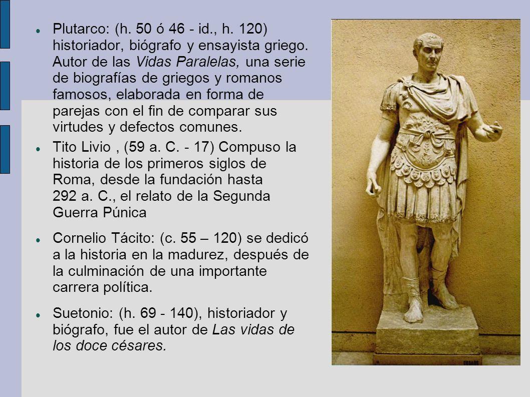 Plutarco: (h.50 ó 46 - id., h. 120) historiador, biógrafo y ensayista griego.
