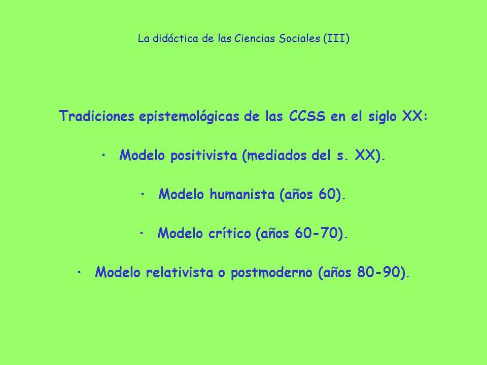 La didáctica de las Ciencias Sociales (III) Tradiciones epistemológicas de las CCSS en el siglo XX: Modelo positivista (mediados del s. XX). Modelo hu