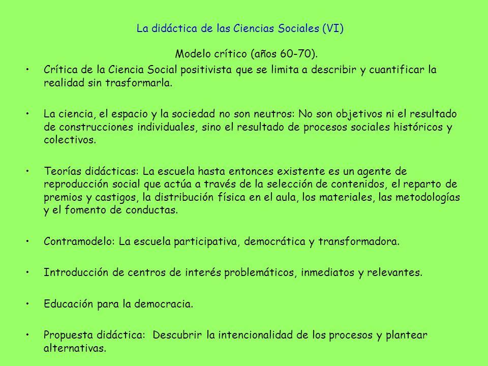 La didáctica de las Ciencias Sociales (VI) Modelo crítico (años 60-70). Crítica de la Ciencia Social positivista que se limita a describir y cuantific