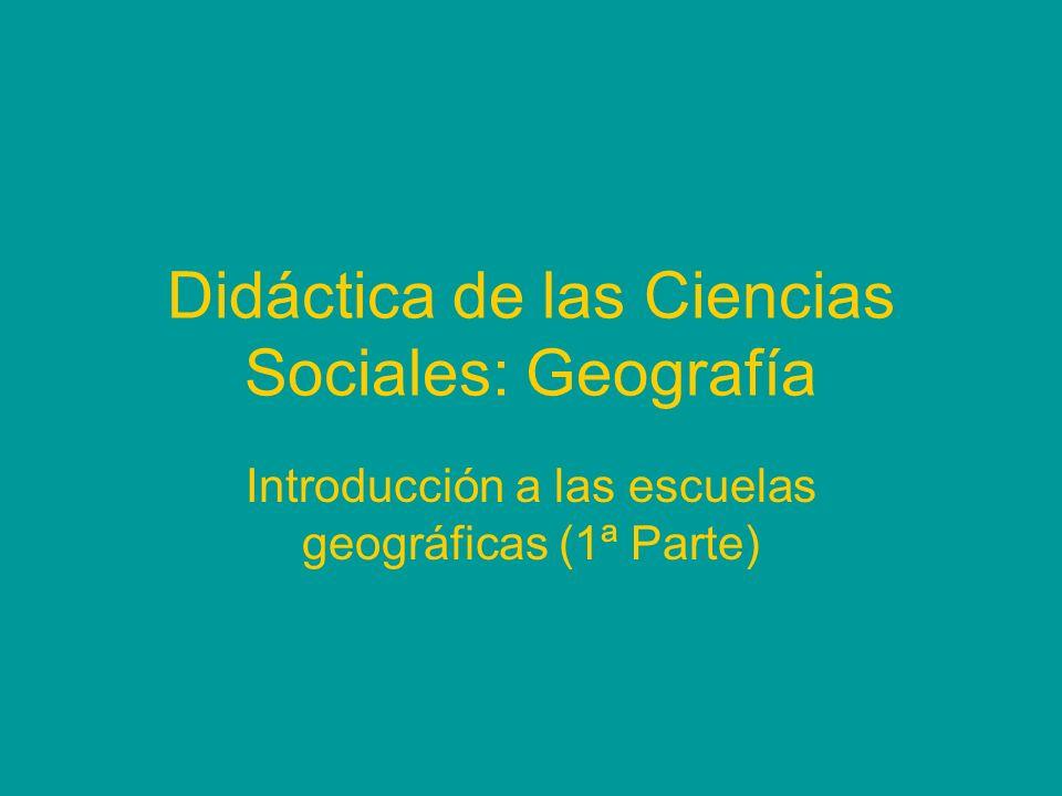 Didáctica de las Ciencias Sociales: Geografía Introducción a las escuelas geográficas (1ª Parte)