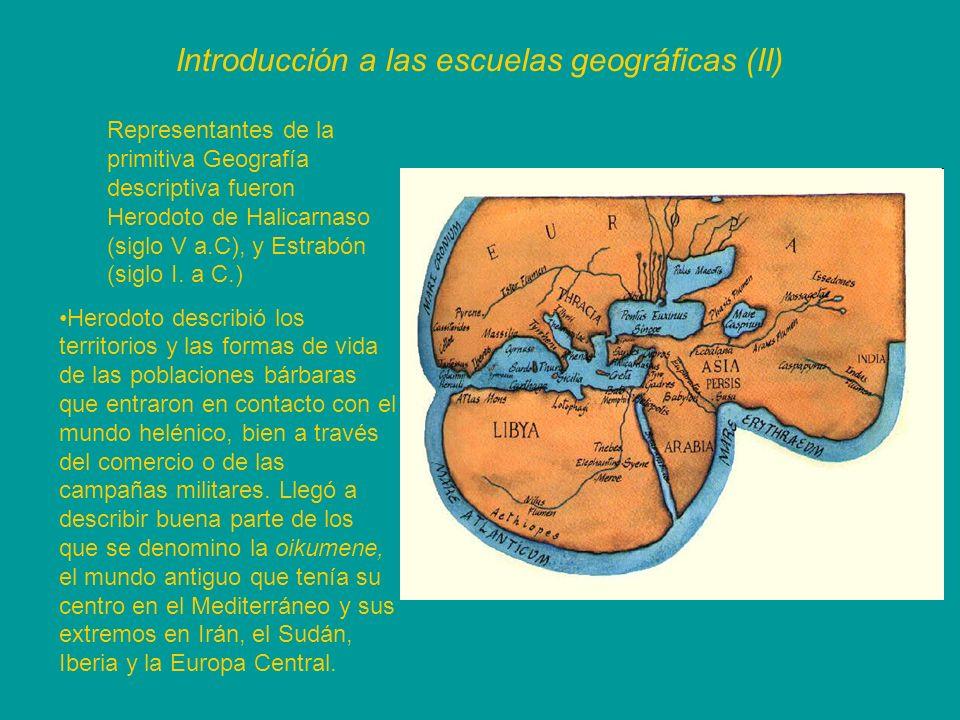 Introducción a las escuelas geográficas (II) Representantes de la primitiva Geografía descriptiva fueron Herodoto de Halicarnaso (siglo V a.C), y Estr
