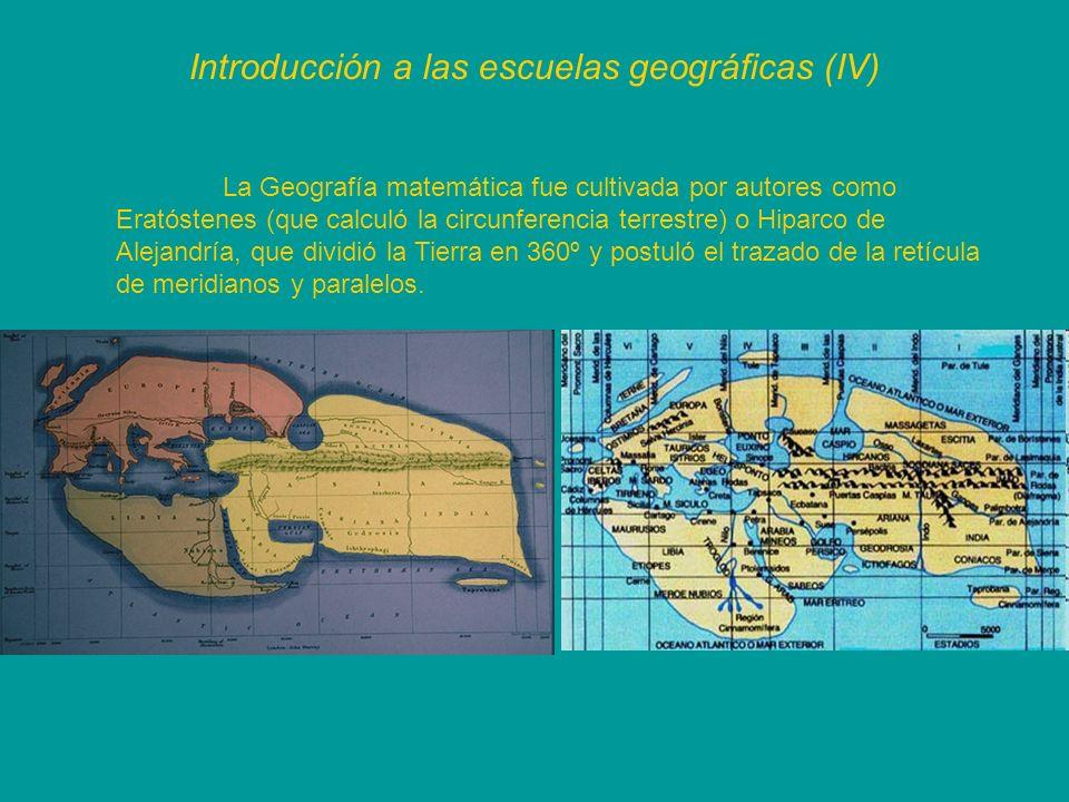 Introducción a las escuelas geográficas (IV) La Geografía matemática fue cultivada por autores como Eratóstenes (que calculó la circunferencia terrest
