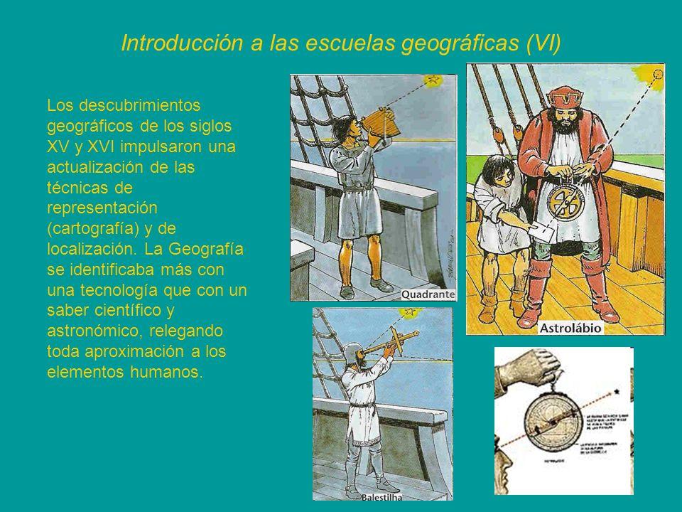 Introducción a las escuelas geográficas (VI) Los descubrimientos geográficos de los siglos XV y XVI impulsaron una actualización de las técnicas de re
