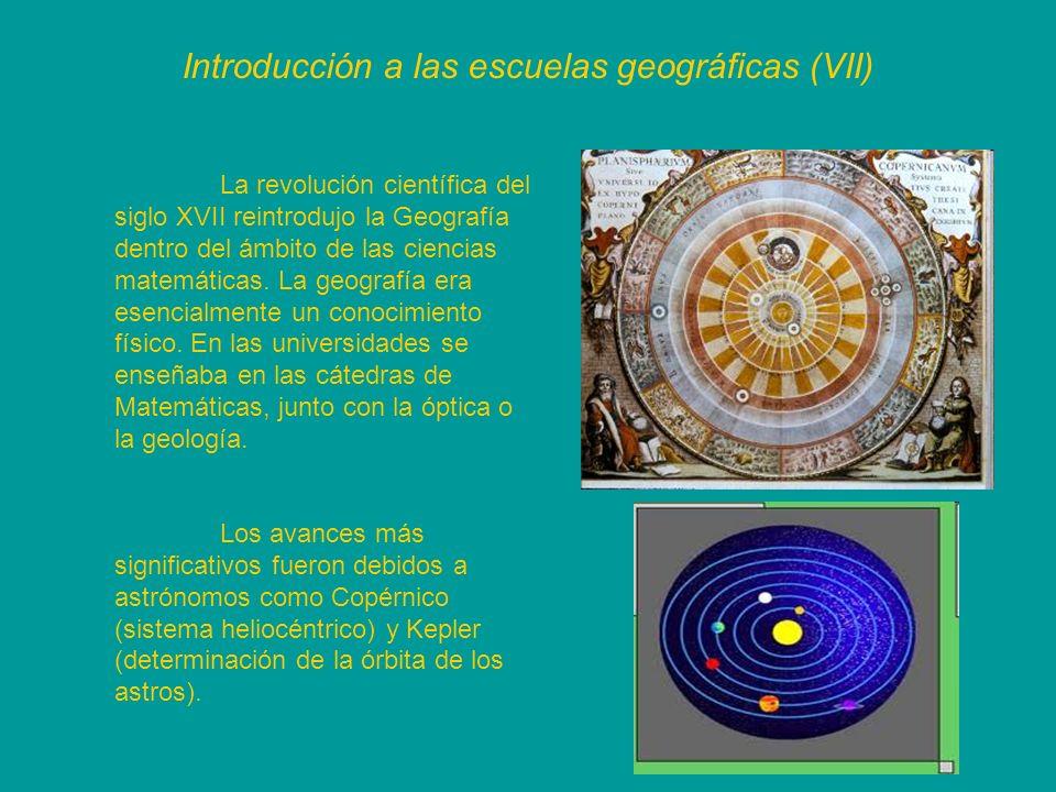 Introducción a las escuelas geográficas (VII) La revolución científica del siglo XVII reintrodujo la Geografía dentro del ámbito de las ciencias matem