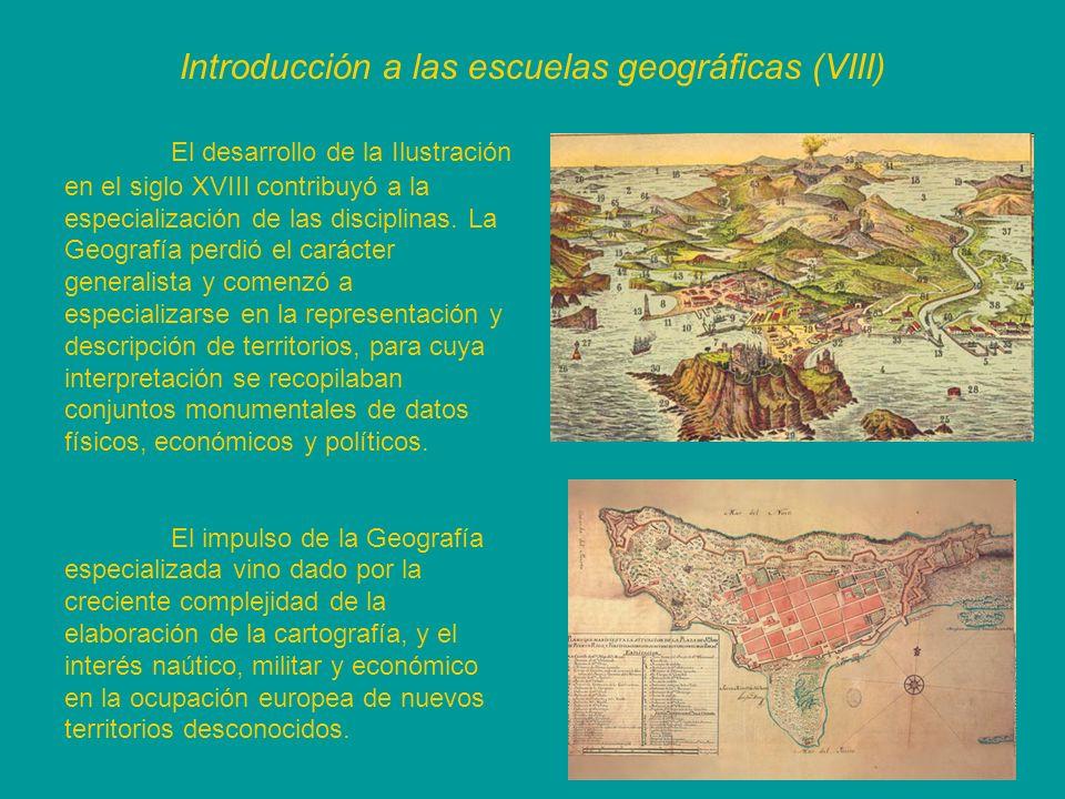 Introducción a las escuelas geográficas (VIII) El desarrollo de la Ilustración en el siglo XVIII contribuyó a la especialización de las disciplinas. L