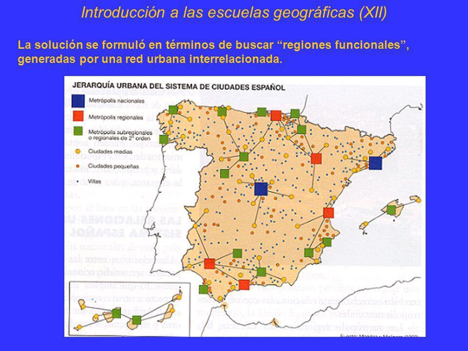 Introducción a las escuelas geográficas (XII) La solución se formuló en términos de buscar regiones funcionales, generadas por una red urbana interrel