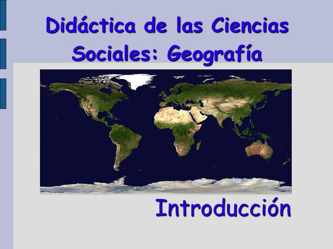 Didáctica de las Ciencias Sociales: Geografía Introducción