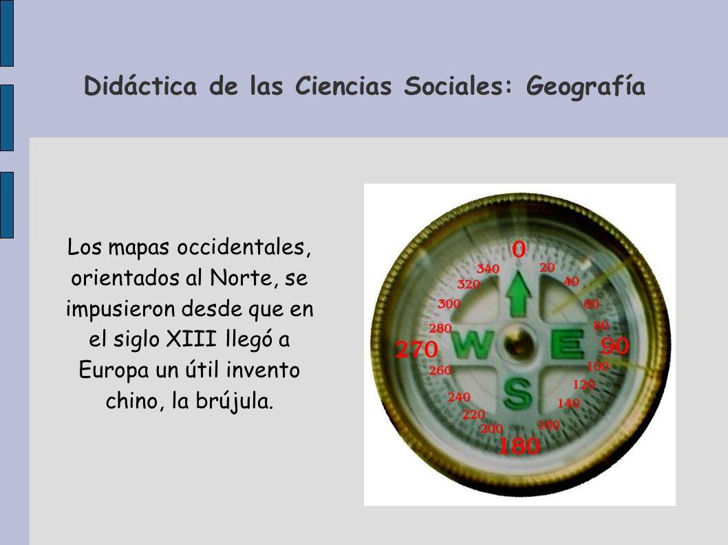 Didáctica de las Ciencias Sociales: Geografía Los mapas occidentales, orientados al Norte, se impusieron desde que en el siglo XIII llegó a Europa un