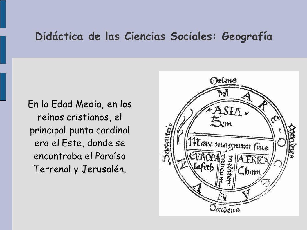Didáctica de las Ciencias Sociales: Geografía En la Edad Media, en los reinos cristianos, el principal punto cardinal era el Este, donde se encontraba