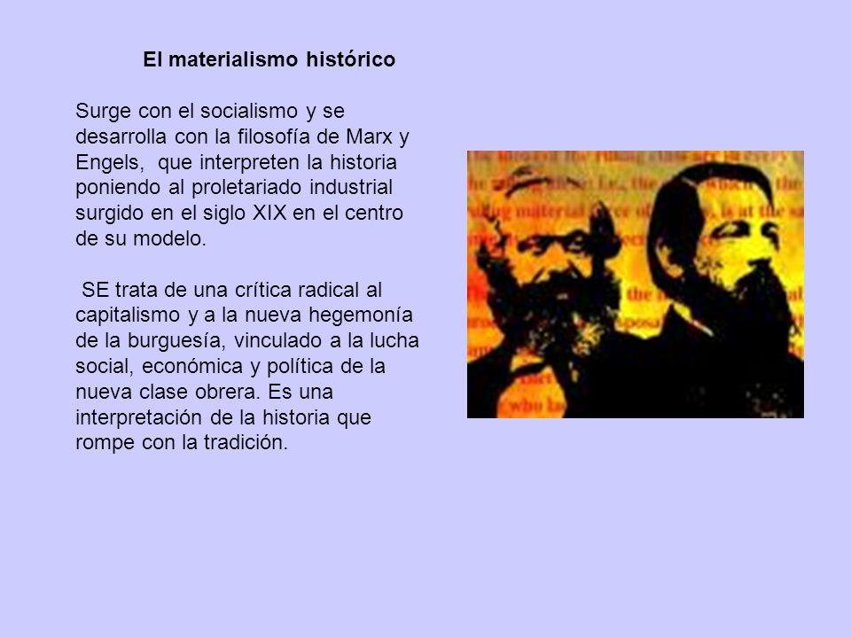 El materialismo histórico Surge con el socialismo y se desarrolla con la filosofía de Marx y Engels, que interpreten la historia poniendo al proletari