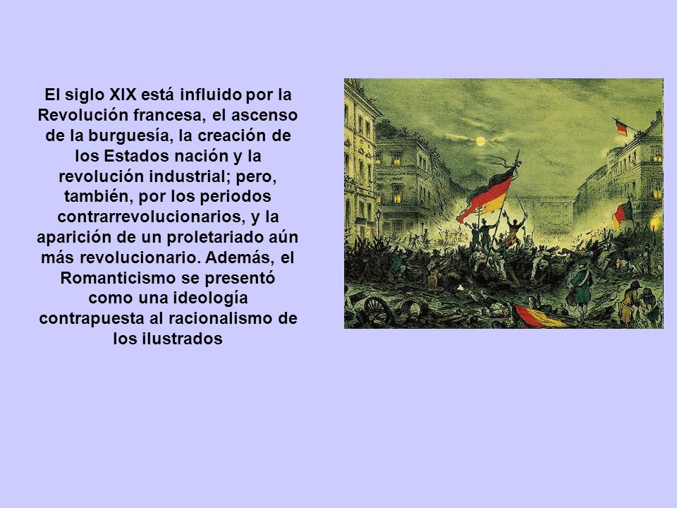 El siglo XIX está influido por la Revolución francesa, el ascenso de la burguesía, la creación de los Estados nación y la revolución industrial; pero,
