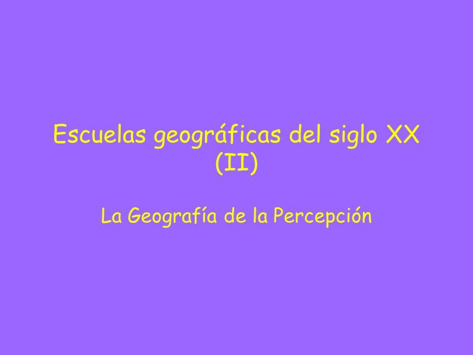 Escuelas geográficas del siglo XX (II) La Geografía de la Percepción
