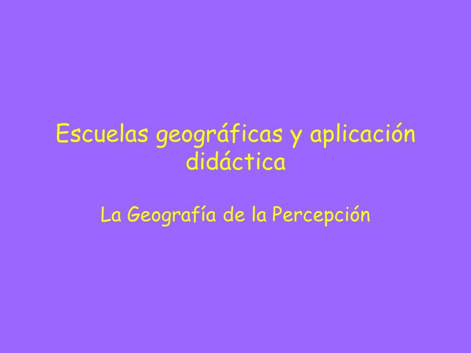 Escuelas geográficas y aplicación didáctica La Geografía de la Percepción