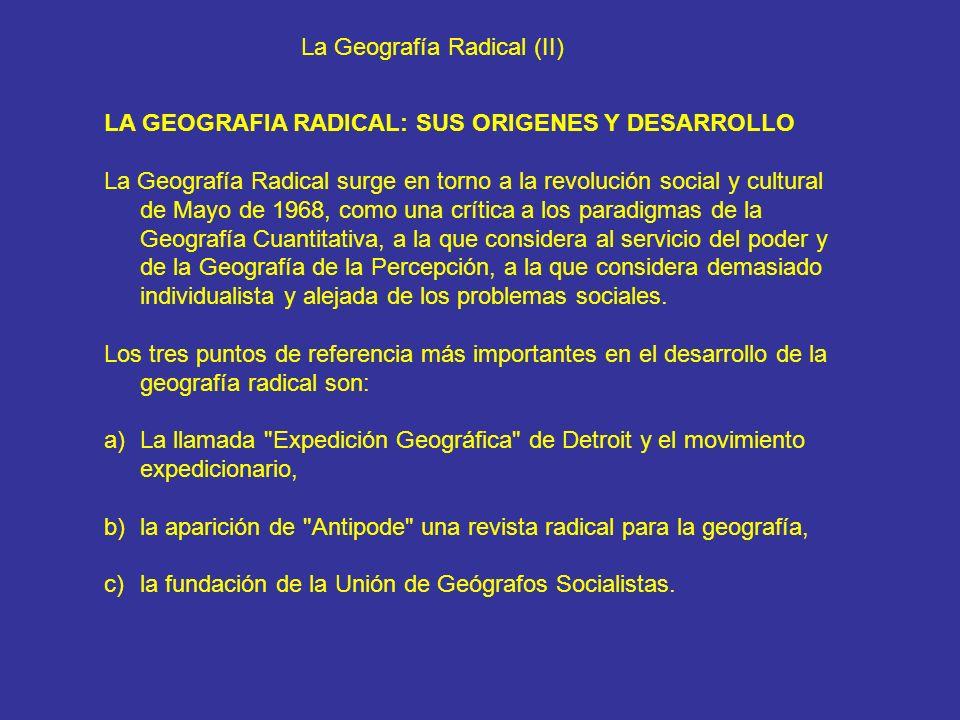 La Geografía Radical (II) LA GEOGRAFIA RADICAL: SUS ORIGENES Y DESARROLLO La Geografía Radical surge en torno a la revolución social y cultural de May
