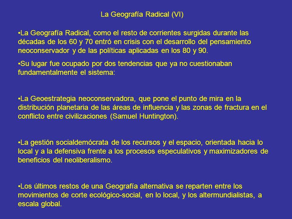 La Geografía Radical (VI) La Geografía Radical, como el resto de corrientes surgidas durante las décadas de los 60 y 70 entró en crisis con el desarro
