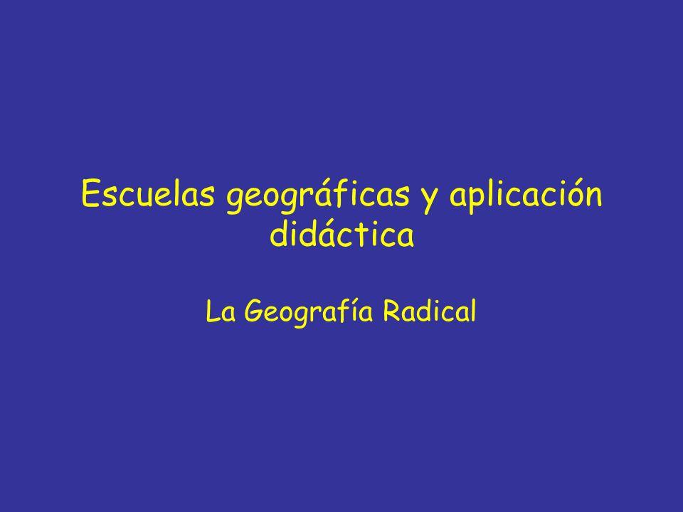 Escuelas geográficas y aplicación didáctica La Geografía Radical