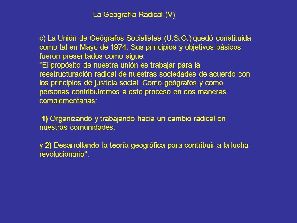 La Geografía Radical (V) c) La Unión de Geógrafos Socialistas (U.S.G.) quedó constituida como tal en Mayo de 1974. Sus principios y objetivos básicos