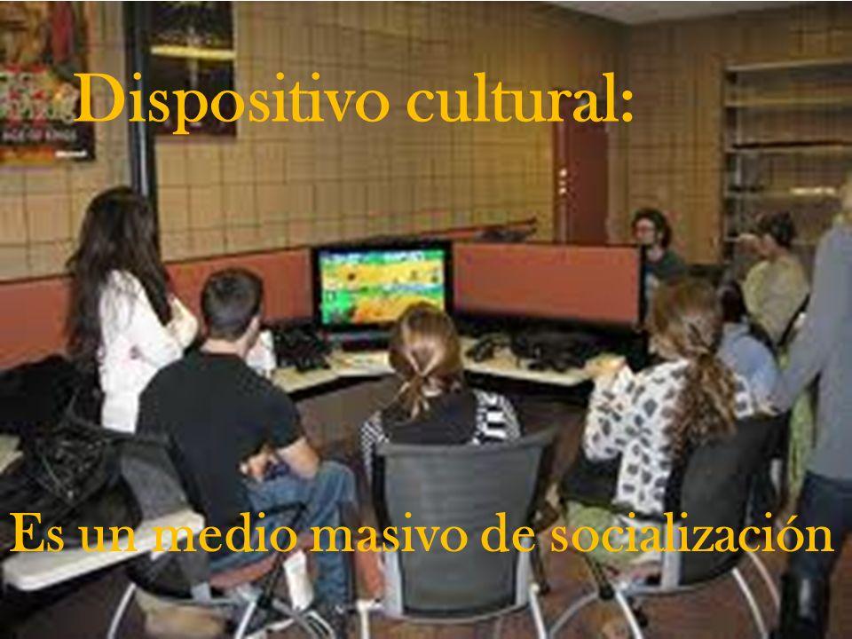 Dispositivo cultural: Es un medio masivo de socialización