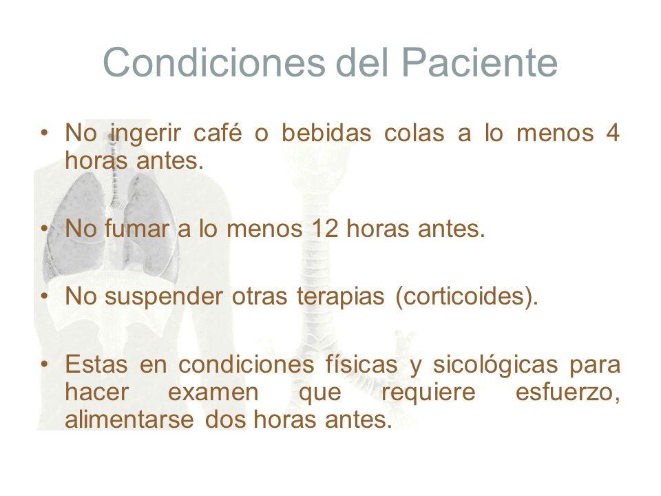 Condiciones del Paciente No ingerir café o bebidas colas a lo menos 4 horas antes. No fumar a lo menos 12 horas antes. No suspender otras terapias (co