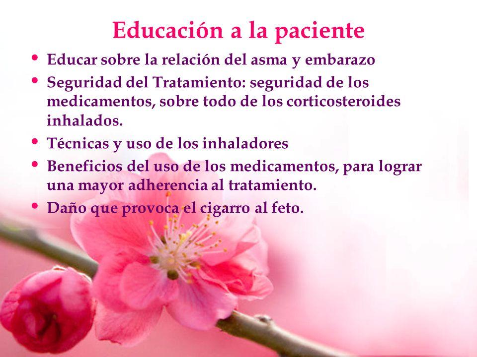 Educación a la paciente Educar sobre la relación del asma y embarazo Seguridad del Tratamiento: seguridad de los medicamentos, sobre todo de los corti