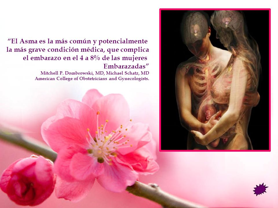 El Asma es la más común y potencialmente la más grave condición médica, que complica el embarazo en el 4 a 8% de las mujeres Embarazadas Mitchell P. D