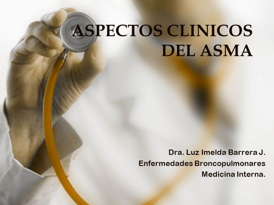 ASPECTOS CLINICOS DEL ASMA Dra. Luz Imelda Barrera J. Enfermedades Broncopulmonares Medicina Interna.
