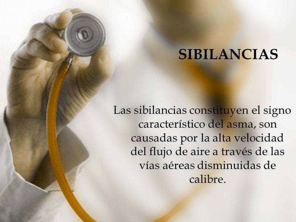 SIBILANCIAS Las sibilancias constituyen el signo característico del asma, son causadas por la alta velocidad del flujo de aire a través de las vías aé