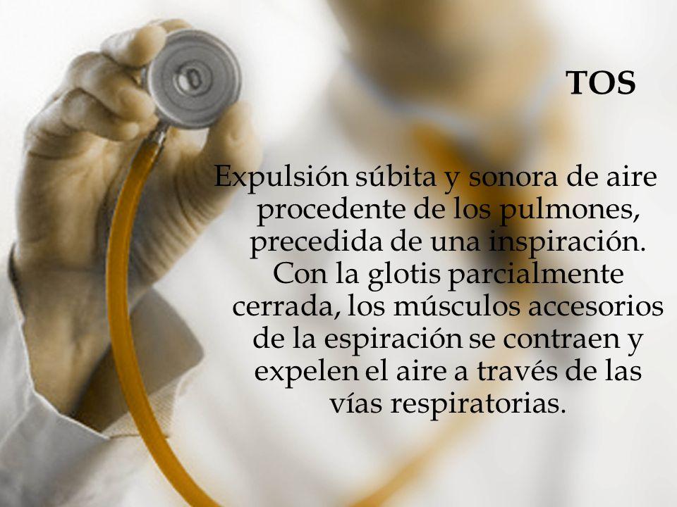 TOS Expulsión súbita y sonora de aire procedente de los pulmones, precedida de una inspiración. Con la glotis parcialmente cerrada, los músculos acces
