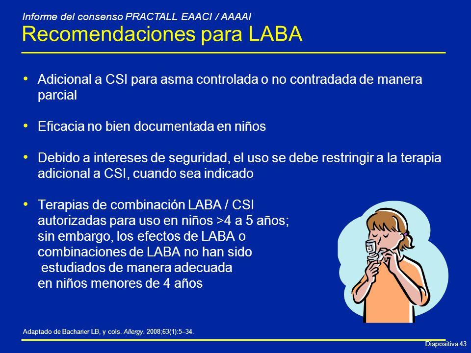 Diapositiva 43 Adicional a CSI para asma controlada o no contradada de manera parcial Eficacia no bien documentada en niños Debido a intereses de segu