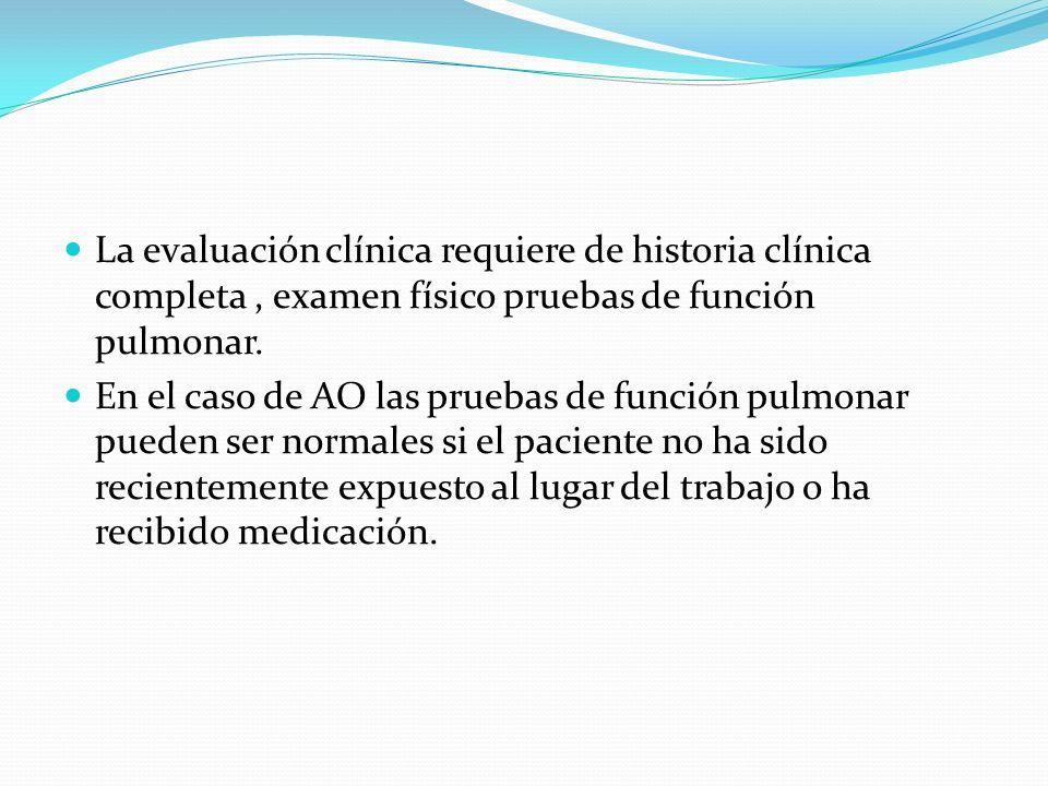 La evaluación clínica requiere de historia clínica completa, examen físico pruebas de función pulmonar. En el caso de AO las pruebas de función pulmon