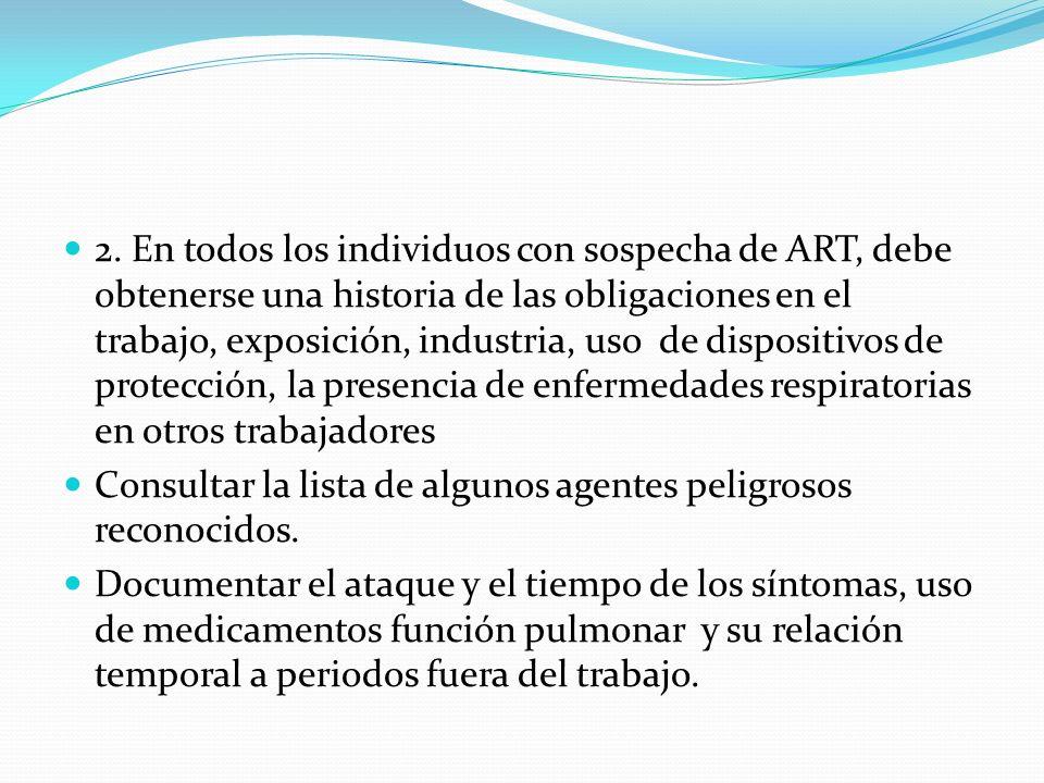 2. En todos los individuos con sospecha de ART, debe obtenerse una historia de las obligaciones en el trabajo, exposición, industria, uso de dispositi