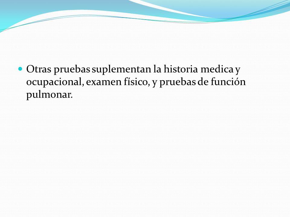 Otras pruebas suplementan la historia medica y ocupacional, examen físico, y pruebas de función pulmonar.