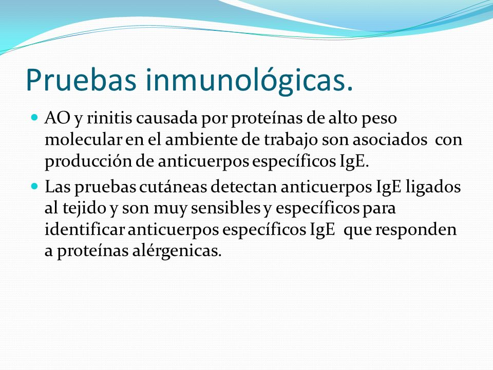 Pruebas inmunológicas. AO y rinitis causada por proteínas de alto peso molecular en el ambiente de trabajo son asociados con producción de anticuerpos