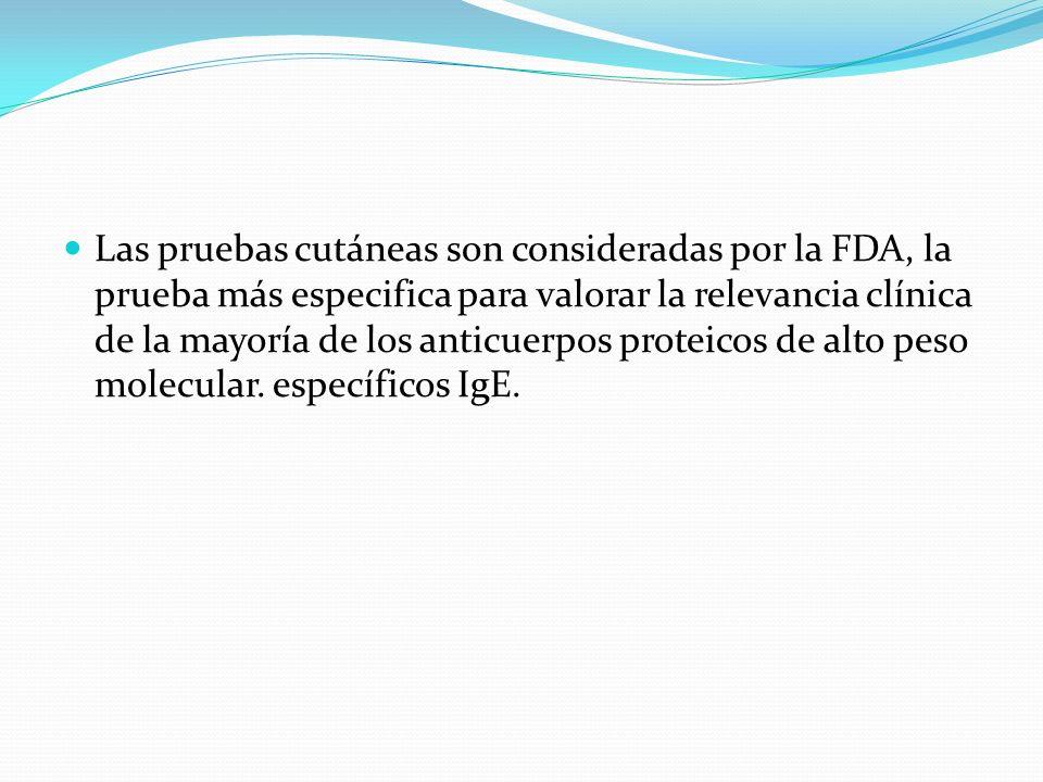 Las pruebas cutáneas son consideradas por la FDA, la prueba más especifica para valorar la relevancia clínica de la mayoría de los anticuerpos proteic